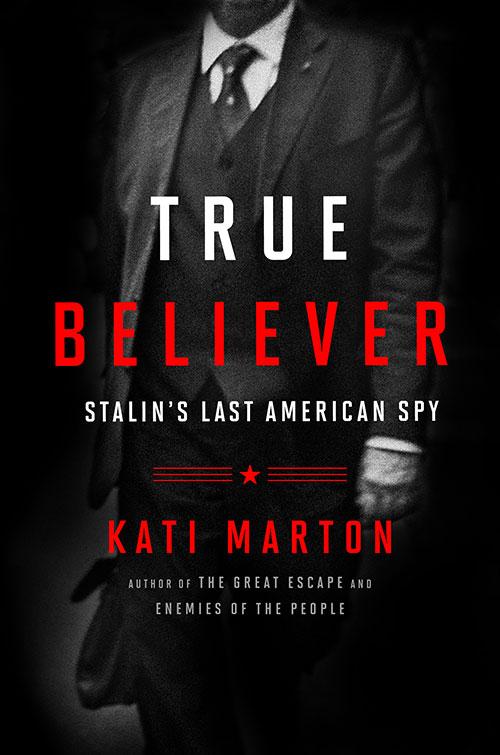 [True Believer: Stalin's Last American Spy]