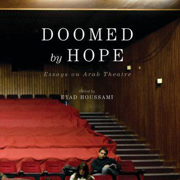 [Doomed by Hope: Theater in Beirut, Damascus, and Cairo Today]